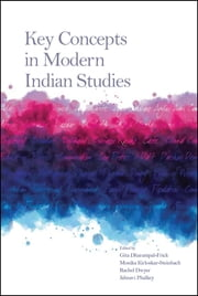 Key Concepts in Modern Indian Studies ebook by Rachel Dwyer,Gita Dharampal-Frick,Monika Kirloskar-Steinbach,Jahnavi Phalkey