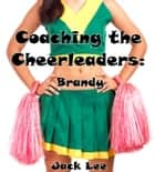 Coaching the Cheerleaders: Brandy - Cheerleaders, #3 ebook by