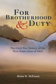 For Brotherhood and Duty - The Civil War History of the West Point Class of 1862 ebook by Brian R. McEnany