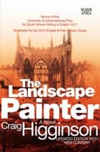 The Landscape Painter - A Novel ebook by Craig Higginson