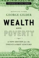 Wealth and Poverty ebook by George Gilder,Steve Forbes