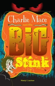 Charlie Mace and The Big Stink ebook by Wendy Jackson,Chris Newton