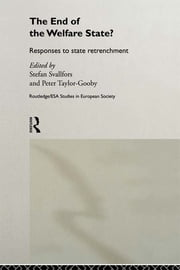 The End of the Welfare State? - Responses to State Retrenchment ebook by Stefan Svallfors,Peter Taylor-Gooby