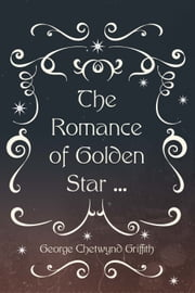 The Romance of Golden Star ... ebook by George Chetwynd Griffith