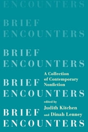 Brief Encounters: A Collection of Contemporary Nonfiction ebook by
