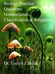 Biology Practice Questions: Nomenclature, Classification, and Kingdoms ebook by Dr. Evelyn J Biluk