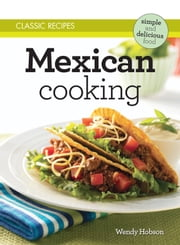 Classic Recipes: Mexican Cooking ebook by Wendy Hobson