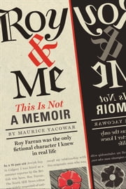 Roy & Me: This Is Not a Memoir ebook by Maurice Yacowar