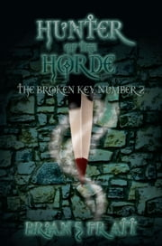 Hunter of the Horde: The Broken Key #2 ebook by Brian S. Pratt