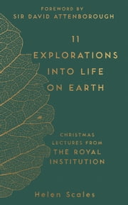 11 Explorations into Life on Earth - Christmas Lectures from the Royal Institution ebook by Sir David Attenborough, Helen Scales