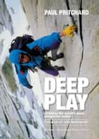 Deep Play ebook by Paul Pritchard,John Middendorf,Andy Parkin