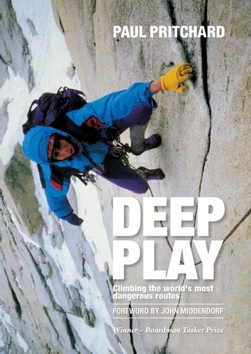 Deep Play - Climbing the world's most dangerous routes ebook by Paul Pritchard