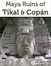 Maya Ruins of Tikal & Copan ebook by Approach Guides,David Raezer,Jennifer Raezer