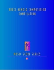 Bruce Arnold Composition Compilation ebook by Arnold, Bruce E.