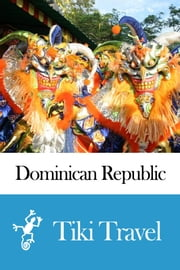Dominican Republic Travel Guide - Tiki Travel ebook by Tiki Travel