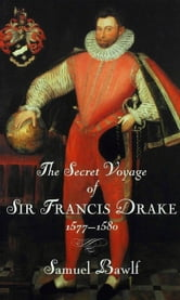 The Secret Voyage of Sir Francis Drake - 1577-1580 ebook by Samuel Bawlf