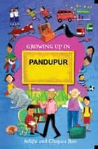 Growing Up in Pandupur ebook by Adithi Rao, Chatura Rao