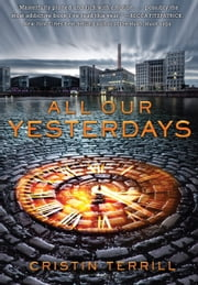 All Our Yesterdays ebook by Cristin Terrill