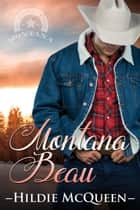 Montana Beau - Montana Cowboys, #3 ebook by Hildie McQueen