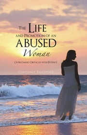 The Life and Promotion of an Abused Woman - Overcoming Obstacles with Patience ebook by Constance Telesfford