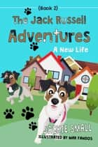 The Jack Russell Adventures (Book 2): A New Life ebook by Jackie Small