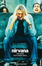 Nirvana - Come as you are - Die wahre Kurt Cobain Story ebook by Michael Azerrad, Thomas Pöll