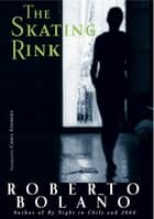 The Skating Rink ebook by Roberto Bolaño, Chris Andrews