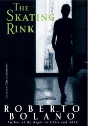 The Skating Rink ebook by Roberto Bolaño,Chris Andrews