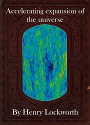 Accelerating expansion of the universe ebook by Henry Lockworth,Eliza Chairwood,Bradley Smith