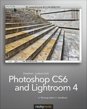 Photoshop CS6 and Lightroom 4 - A Photographer's Handbook ebook by Stephen Laskevitch