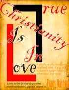 True Christianity Is In Love ebook by Evans Masowa