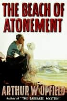The Beach of Atonement ebook by Arthur W. Upfield
