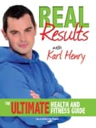 Real Results: The Ultimate Health and Fitness Guide ebook by Karl Henry