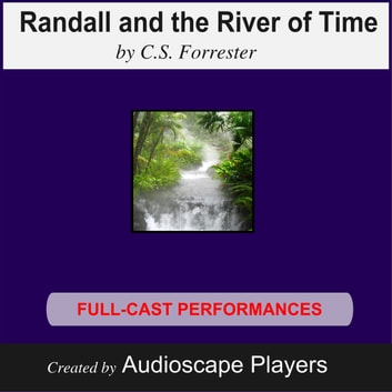 Randall and The River of Time - Adapted by Keith Perreur-Lloyd audiobook by C.S. Forrester