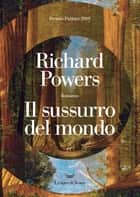 Il sussurro del mondo ebook by Richard Powers