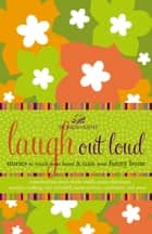 Laugh out Loud - Stories to Touch Your Heart and Tickle Your Funny Bone eBook by Women of Faith