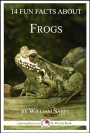 14 Fun Facts About Frogs: A 15-Minute Book ebook by William Sabin