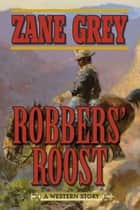 Robbers' Roost - A Western Story ebook by Zane Grey