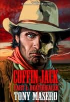 Coffin Jack: Part 1: Deathdealer ebook by Tony Masero