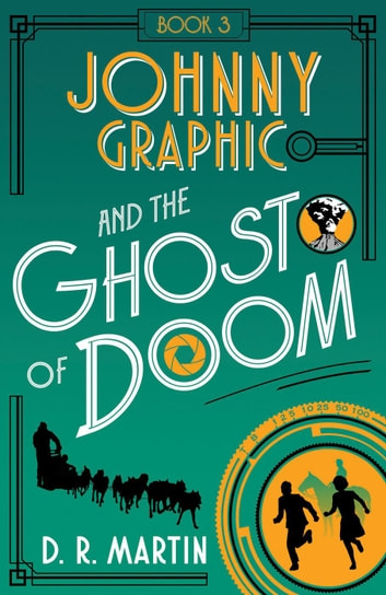 Johnny Graphic and the Ghost of Doom - Johnny Graphic Adventures, #3 ebook by D. R. Martin