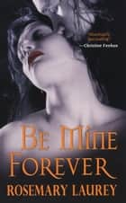 Be Mine Forever ebook by Rosemary Laurey