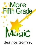 More Fifth Grade Magic ebook by Beatrice Gormley