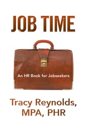 Job Time - An HR Book for Jobseekers ebook by Tracy Reynolds, MPA, PHR