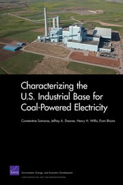 Characterizing the U.S. Industrial Base for Coal-Powered Electricity ebook by Constantine Samaras,Jeffrey A. Drezner,Henry H. Willis,Evan Bloom