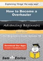 How to Become a Overhauler - How to Become a Overhauler ebook by Margert Jose