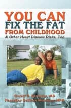 You Can Fix the Fat from Childhood & Other Heart Disease Risks, Too ebook by Gerald Berenson, NancyKay Wessman