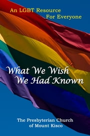 What We Wish We Had Known - An LGBT Resource for Everyone ebook by The Presbyterian Church of Mount Kisco