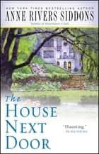 House Next Door ebook by Anne Rivers Siddons