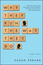 Why They Run the Way They Do - Stories ebook by Susan Perabo