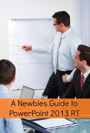 A Newbies Guide to PowerPoint 2013 RT ebook by Minute Help Guides